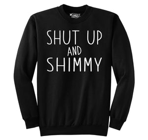 Shut Up And Shimmy Crewneck Sweatshirt