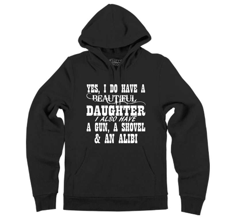 Yes I Do Have A Beautiful Daughter Gun Shovel Alibi Hooded Sweatshirt