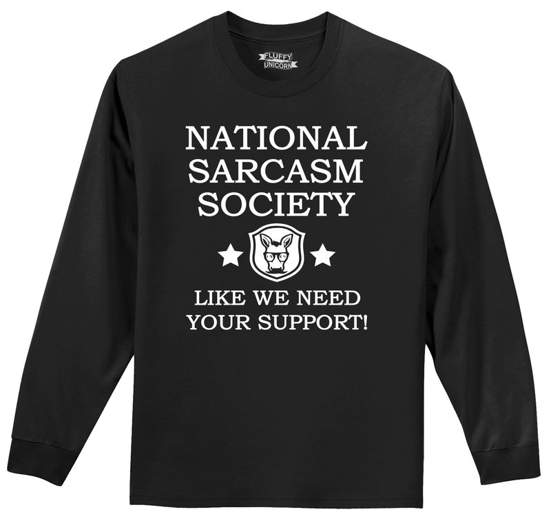National Sarcasm Society Like We Need Your Support Mens Long Sleeve Tee Shirt