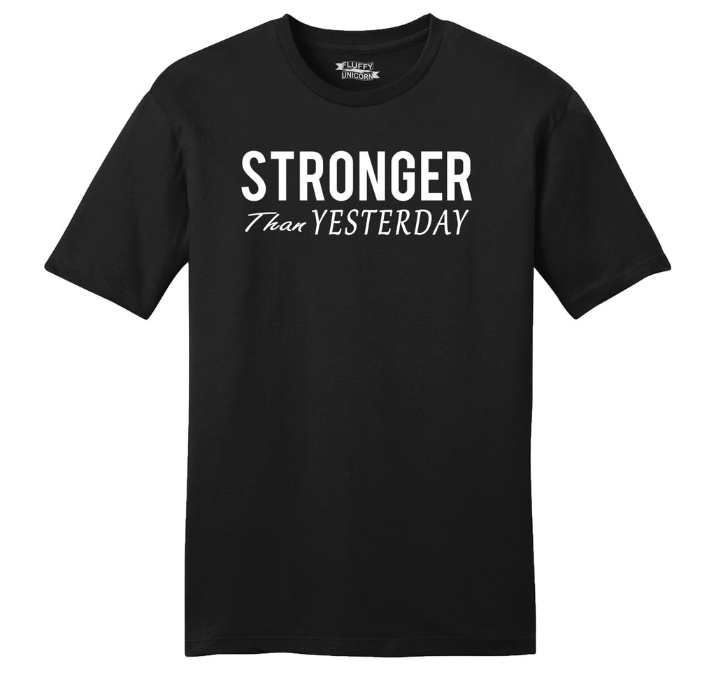 Stronger Than Yesterday Motivational Workout Shirt Mens Ringspun Cotton Tee Shirt
