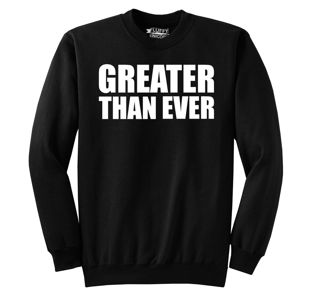Greater Than Ever Tee Political Trump America Great Again Republican Tee Crewneck Sweatshirt