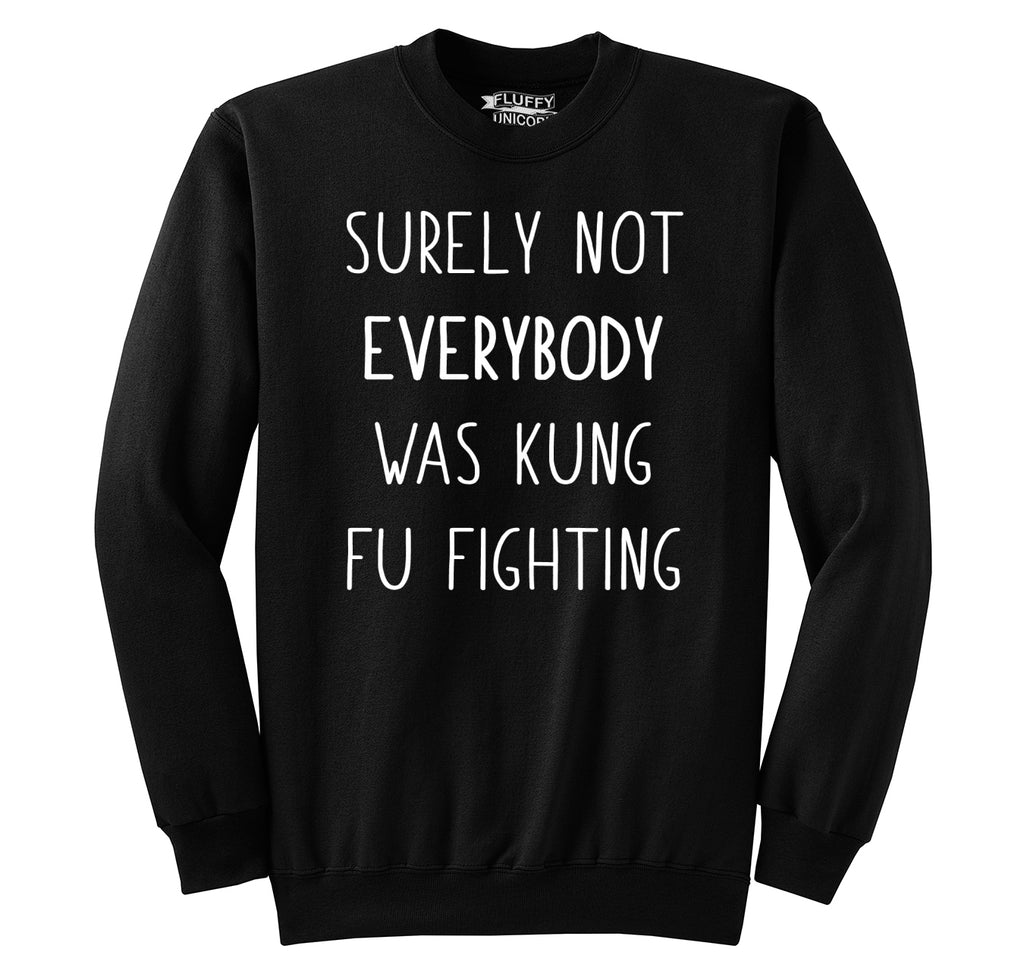 Surely Not Everybody Kung Fu Fighting Crewneck Sweatshirt