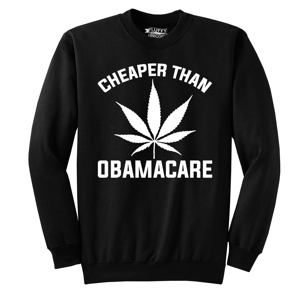 Marijuana - Cheaper Than ObamaCare Crewneck Sweatshirt