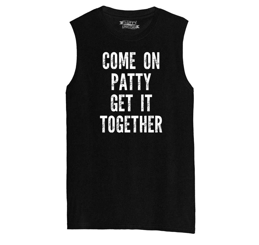 Come On Patty Get It Together Mens Muscle Tank Muscle Tee