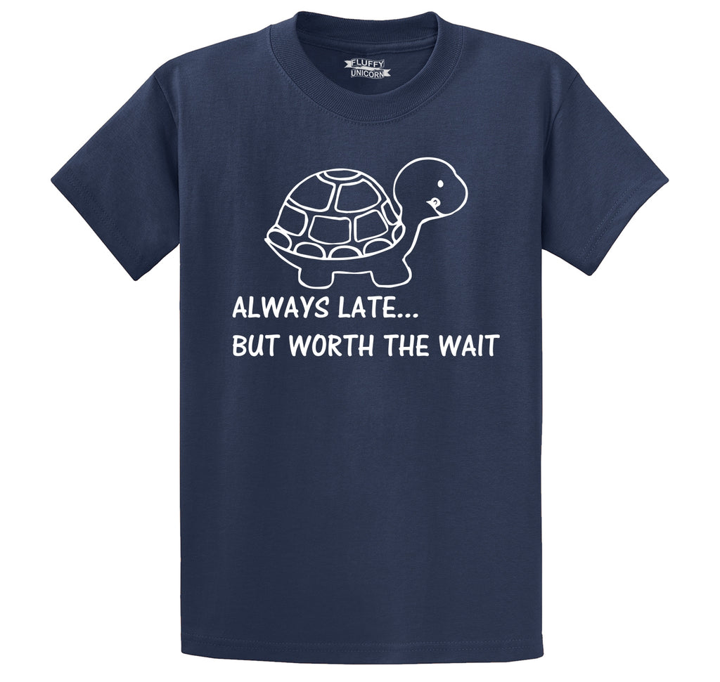 Always Late Worth The Wait Funny Shirt Men's Heavyweight Big & Tall Cotton Tee Shirt
