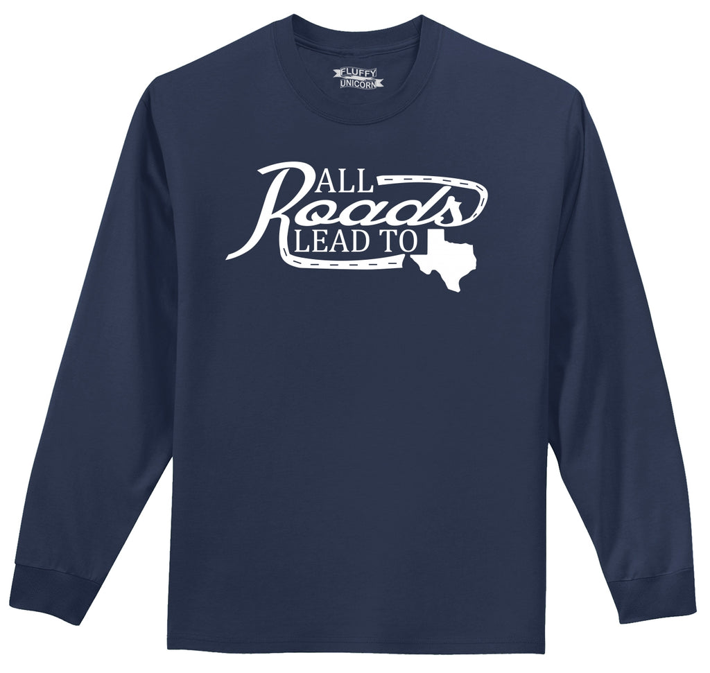 All Roads Lead To Texas State Pride Shirt Mens Long Sleeve Tee Shirt