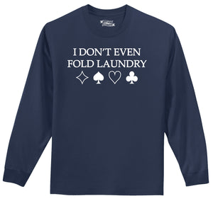 I Don't Even Fold Laundry Mens Long Sleeve Tee Shirt