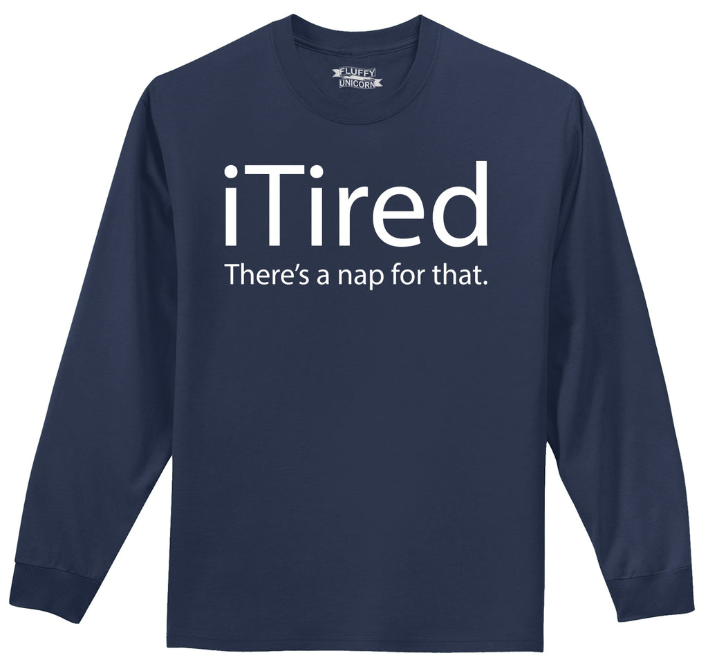 iTired There's A Nap For That Mens Long Sleeve Tee Shirt