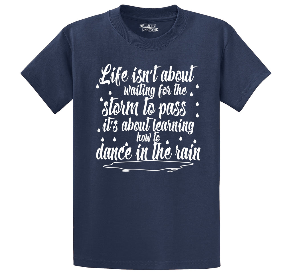 Life Isn't About Waiting For The Storm To Pass But Dance In The Rain Men's Heavyweight Big & Tall Cotton Tee Shirt