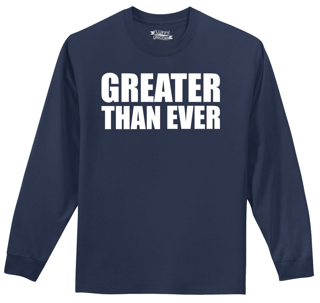 Greater Than Ever Tee Political Trump America Great Again Republican Tee Mens Long Sleeve Tee Shirt
