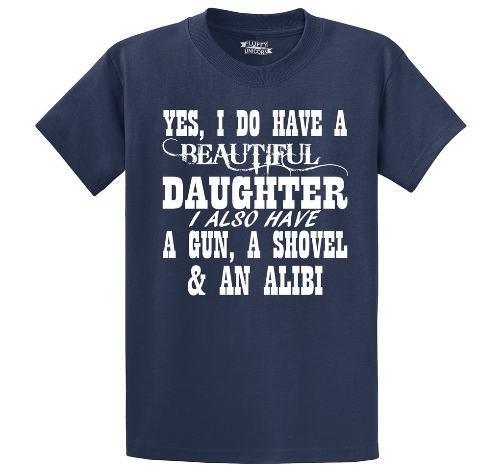 Yes I Do Have A Beautiful Daughter Gun Shovel Alibi Men's Heavyweight Big & Tall Cotton Tee Shirt