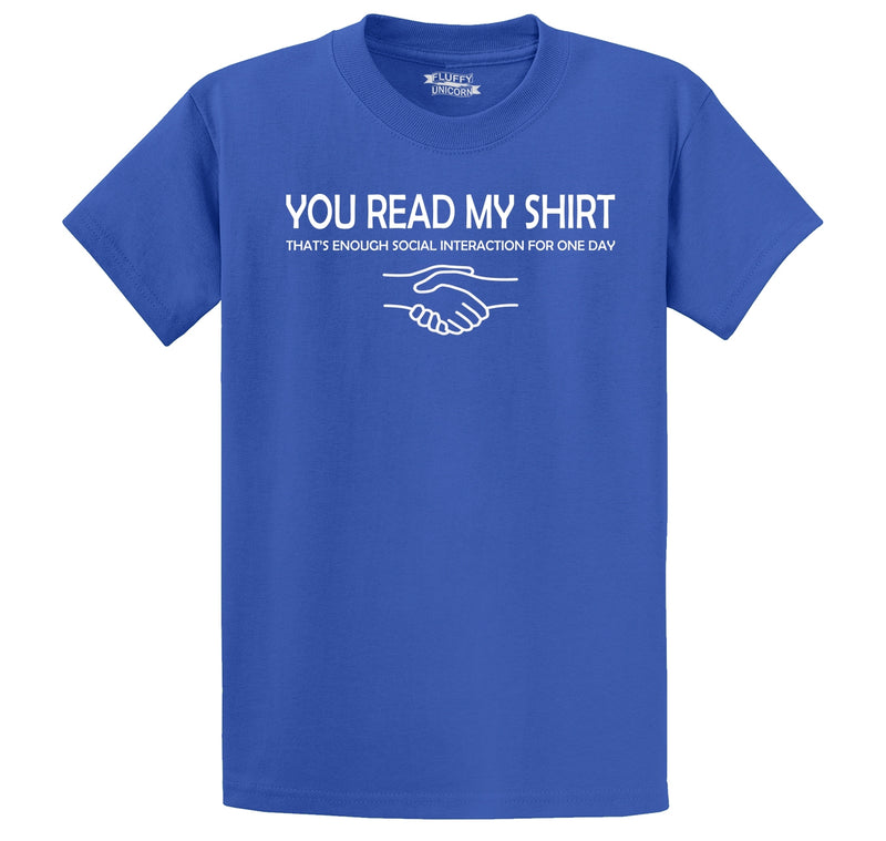 You Read My Shirt, Enough Social Interaction For Today Men's Heavyweight Cotton Tee Shirt
