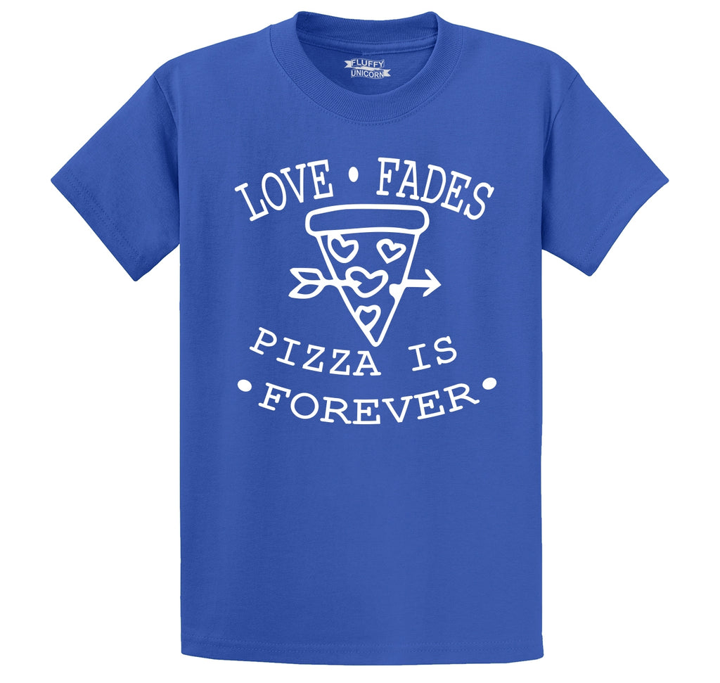 Love Fades Pizza Is Forever Funny Valentines Day Tee Men's Heavyweight Cotton Tee Shirt