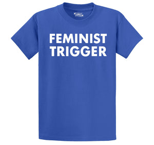 Feminist Trigger Funny Tee Rude Adult Bar Party Gift Tee Men's Heavyweight Big & Tall Cotton Tee Shirt