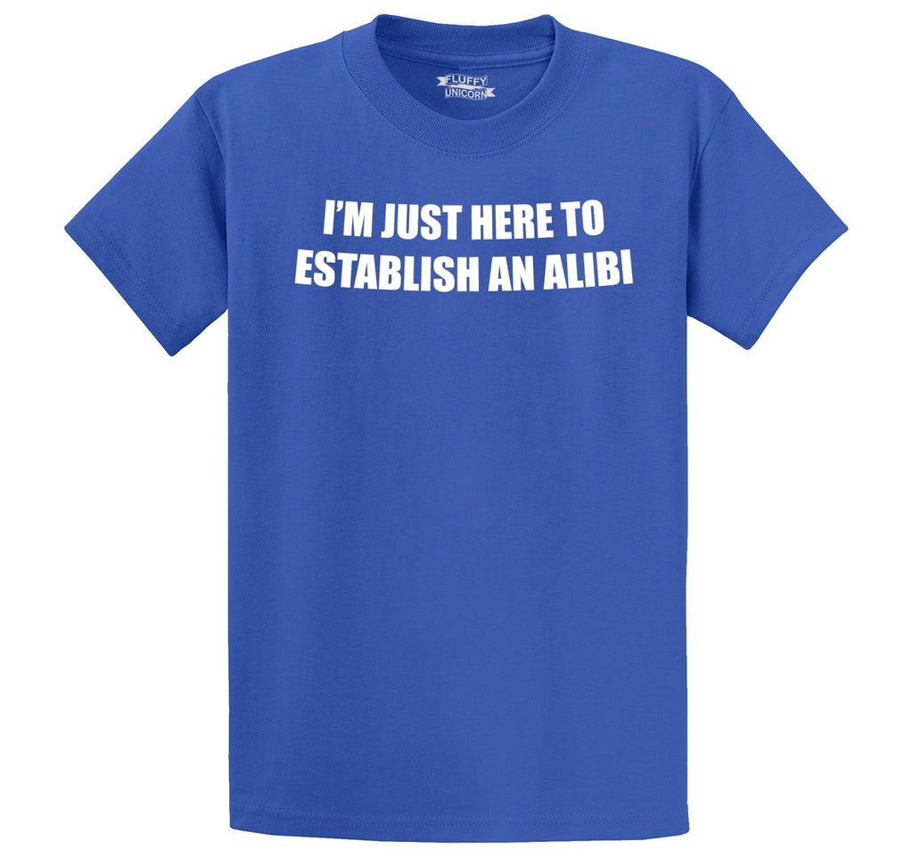 I'm Just Here To Establish An Alibi Funny Party Tee Men's Heavyweight Cotton Tee Shirt