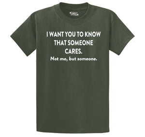I Want You To Know That Someone Cares. Not Me, But Someone... Men's Heavyweight Big & Tall Cotton Tee Shirt