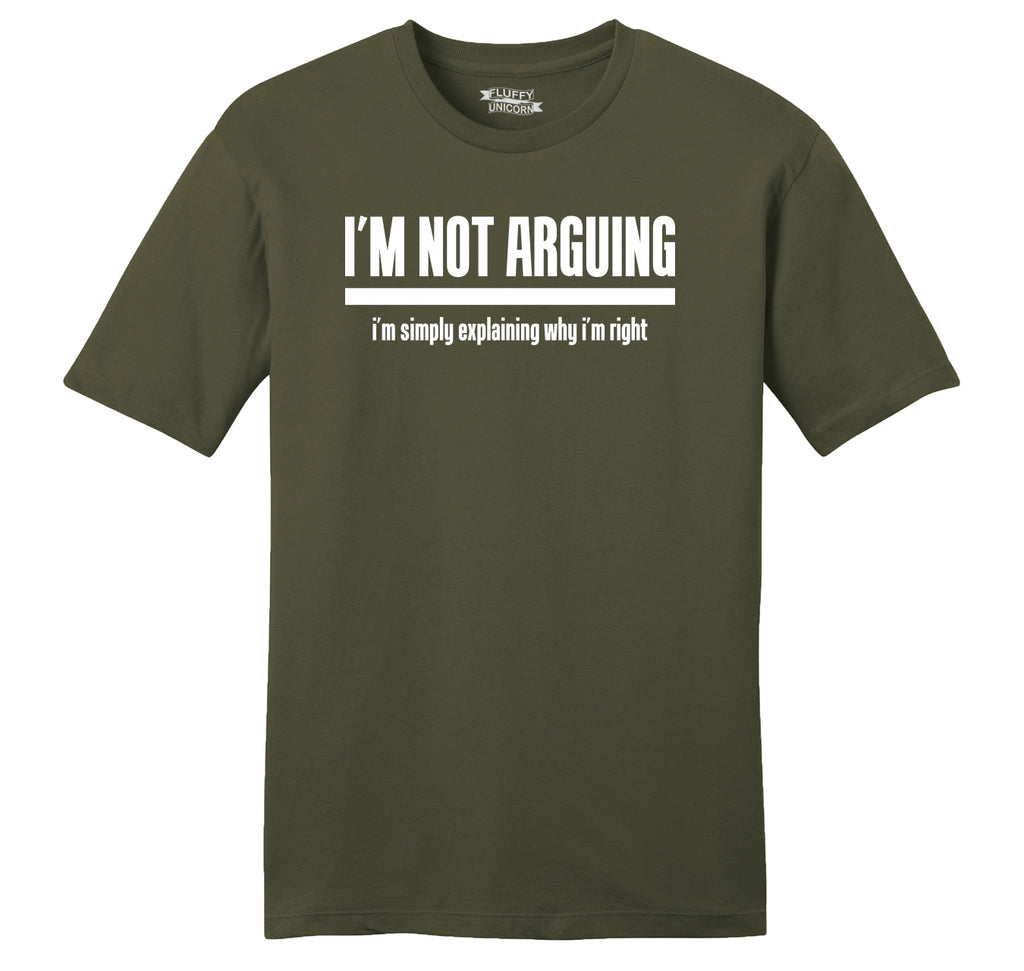 I'm Not Arguing I'm Simply Explaining Why I'm Right Mens Ringspun Cotton Tee Shirt