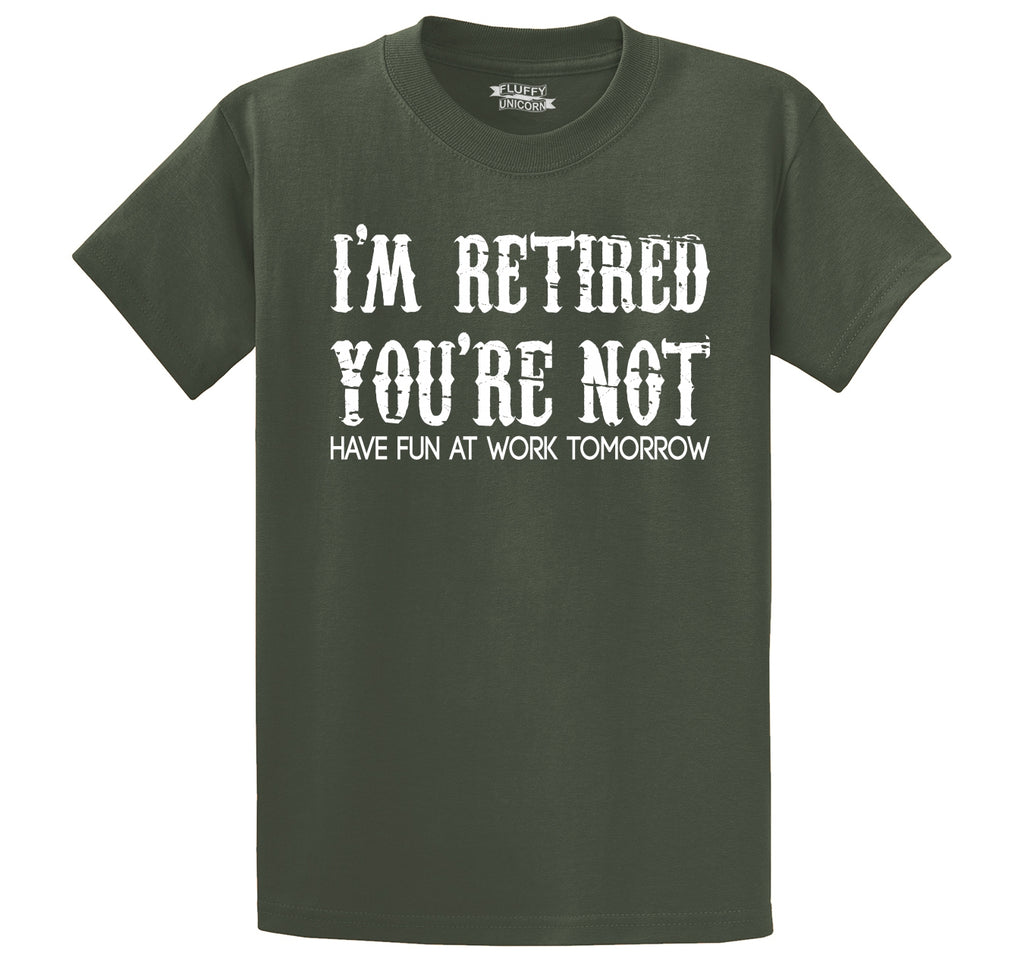 I'm Retired You're Not Have Fun Work Tomorrow Funny Tee Men's Heavyweight Big & Tall Cotton Tee Shirt