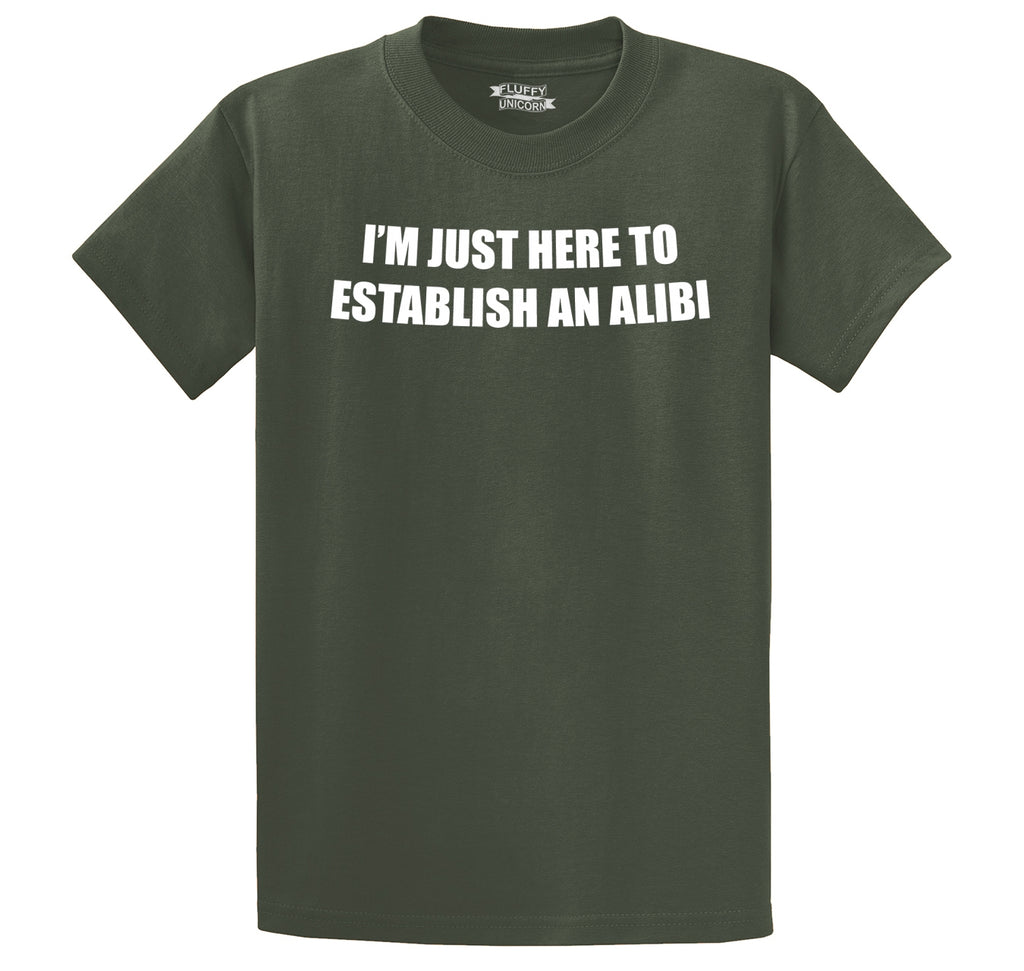 I'm Just Here To Establish An Alibi Funny Party Tee Men's Heavyweight Big & Tall Cotton Tee Shirt