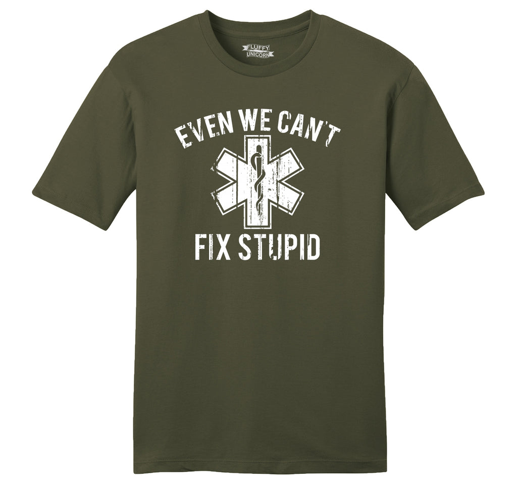 Even We Can't Fix Stupid Funny EMT Tee Medic Paramedic Nurse Gift Tee Mens Ringspun Cotton Tee Shirt