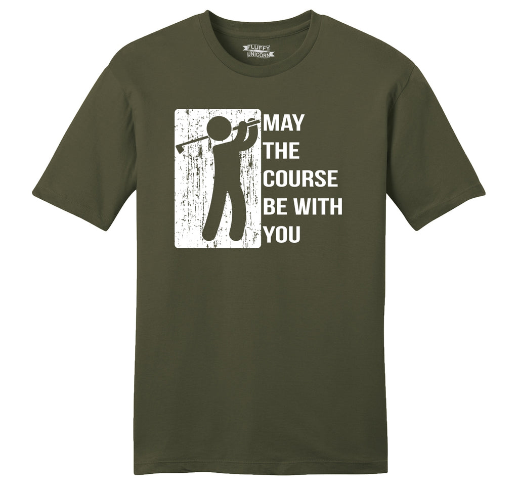 May The Course Be With You Funny Golf Tee Mens Ringspun Cotton Tee Shirt