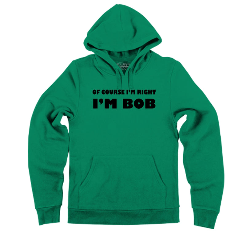 Of Course I'm Right I'm Bob Hooded Sweatshirt