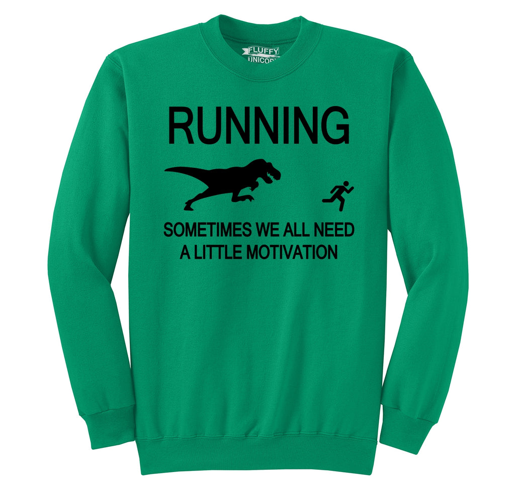 Running Sometimes We Need A Little Motivation Funny Gym Shirt Crewneck Sweatshirt