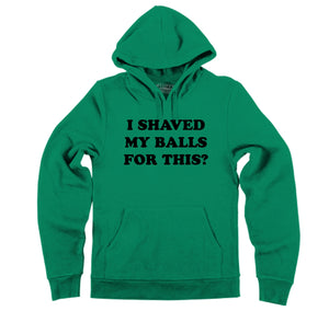 I Shaved My Balls For This? Hooded Sweatshirt