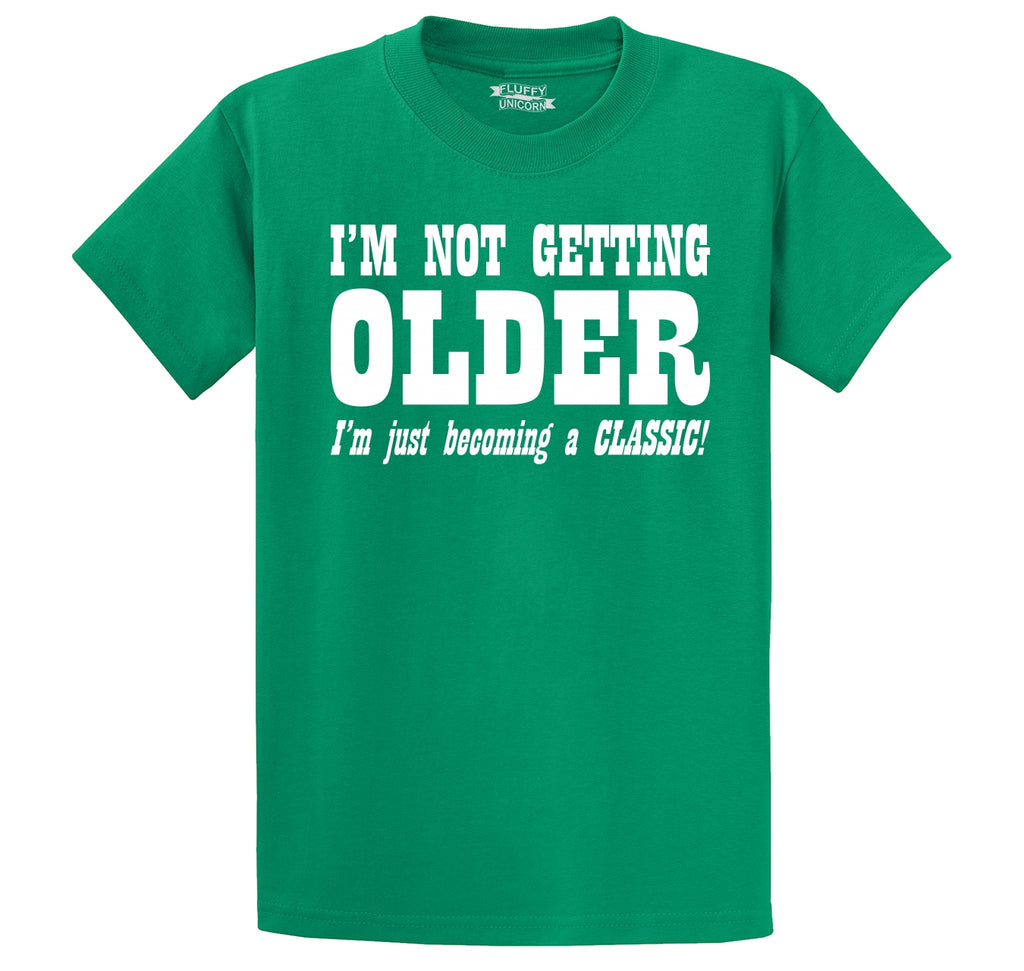 I'm Not Getting Older Becoming Classic Men's Heavyweight Big & Tall Cotton Tee Shirt