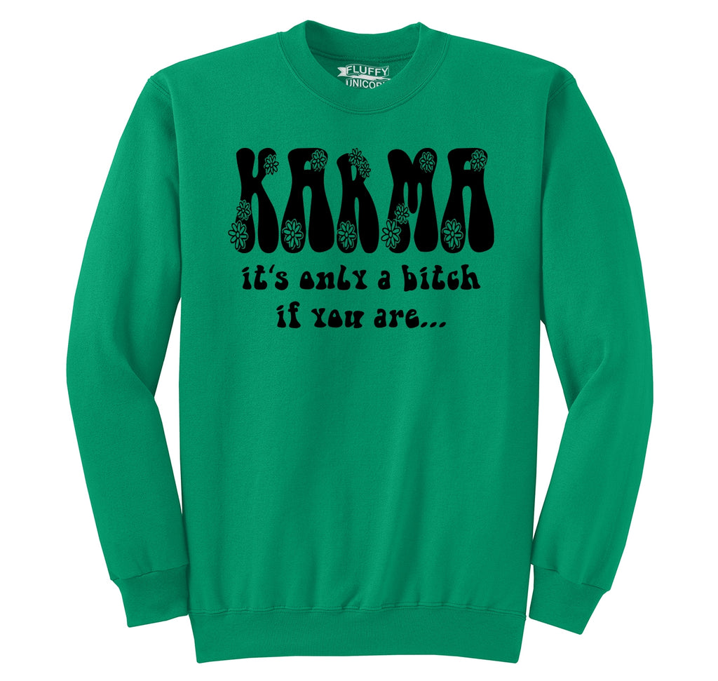 Karma's A Bitch Only If You Are Funny Party Tee Crewneck Sweatshirt