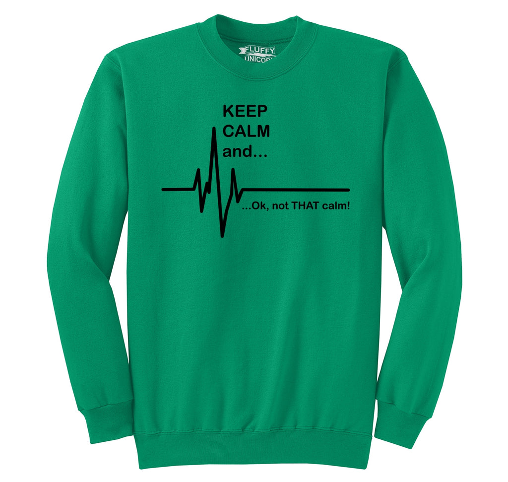 Keep Calm Ok Not That Calm Crewneck Sweatshirt