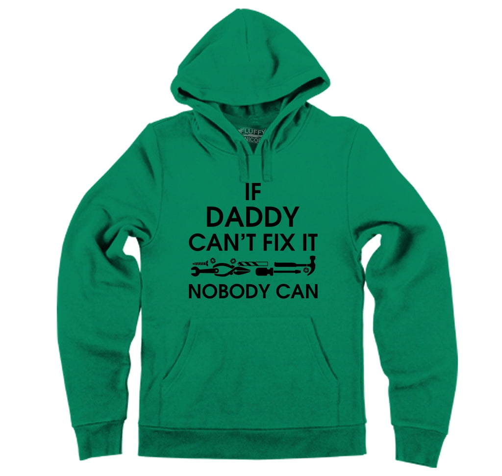 If Daddy Can't Fix It Nobody Can Hooded Sweatshirt