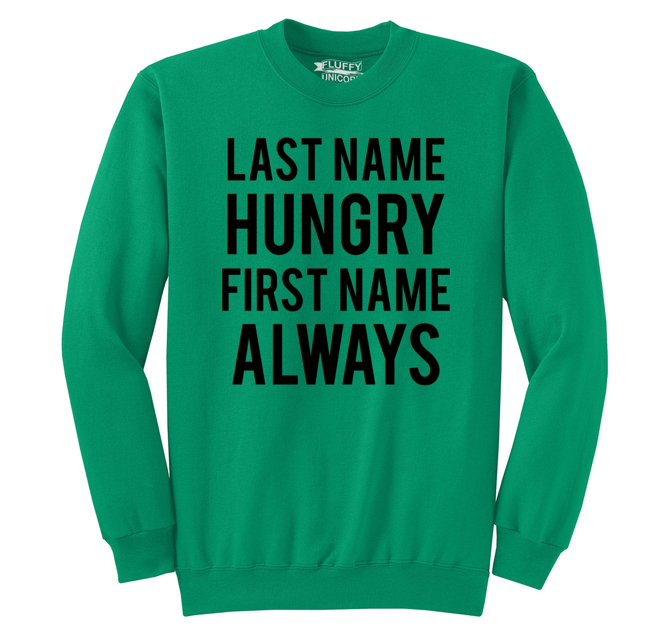 872acd38a Last Name Hungry First Name Always Crewneck Sweatshirt – Comical Shirt