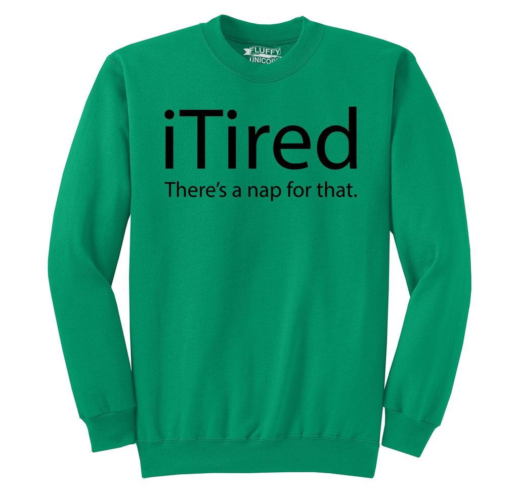 iTired There's A Nap For That Crewneck Sweatshirt