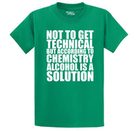 Not To Get Technical Alcohol Is A Solution Men's Heavyweight Big & Tall Cotton Tee Shirt