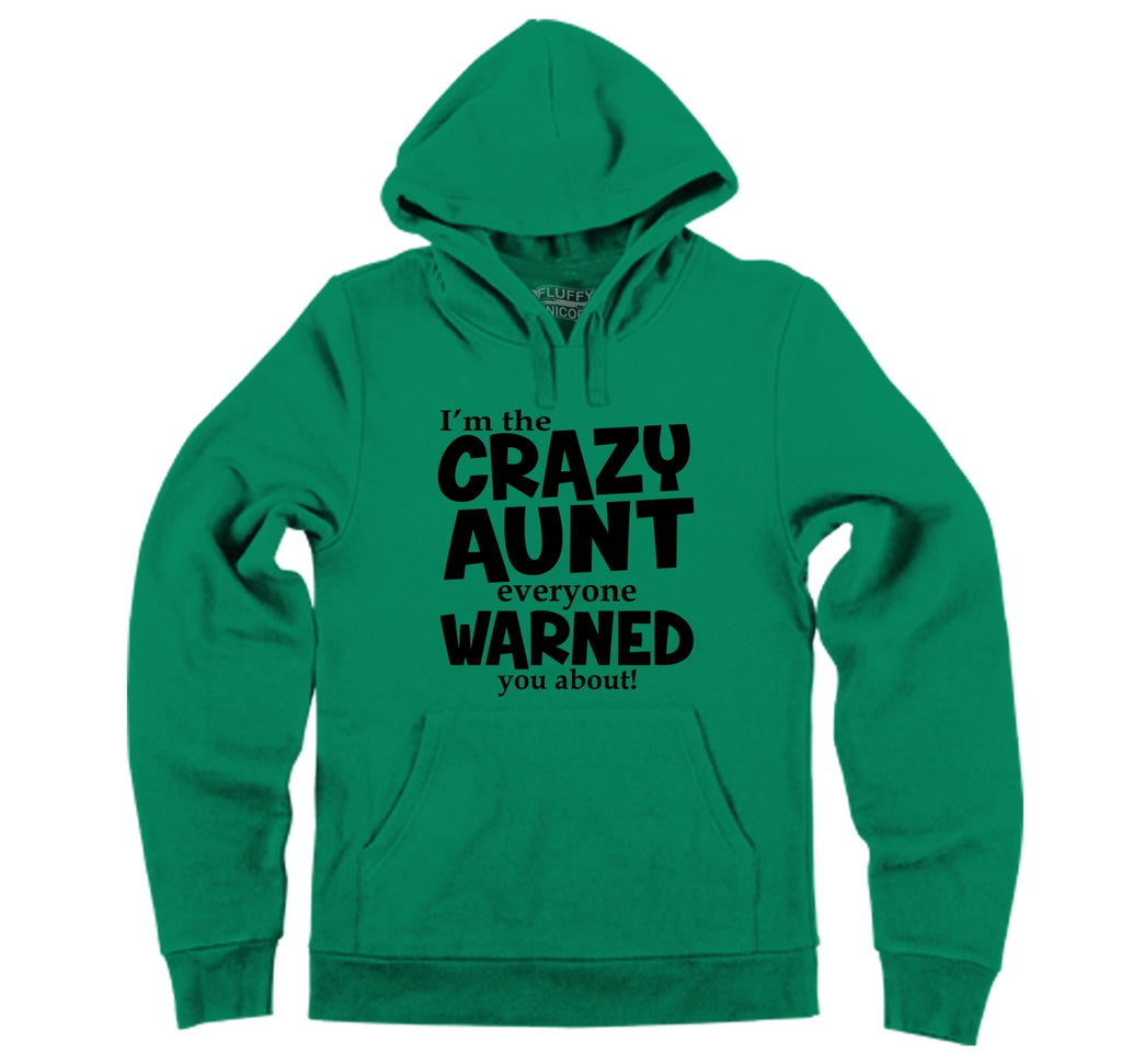 I'm The Crazy Aunt Everyone Warned You About Hooded Sweatshirt