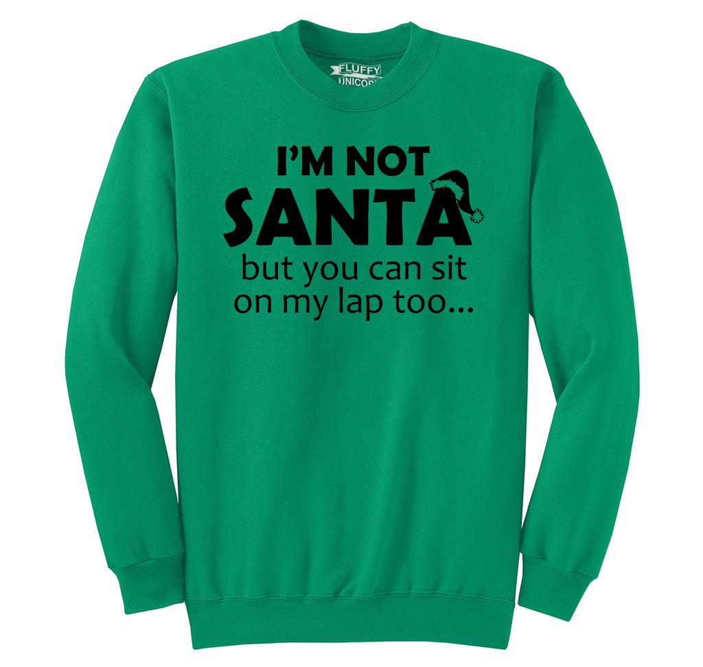 I'm Not Santa, But You Can Sit On My Lap Too Crewneck Sweatshirt
