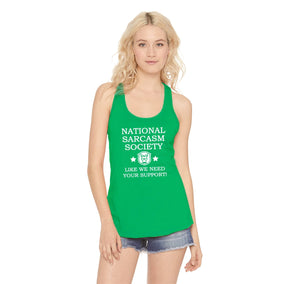 National Sarcasm Society Like We Need Your Support Ladies Racerback Tank Top