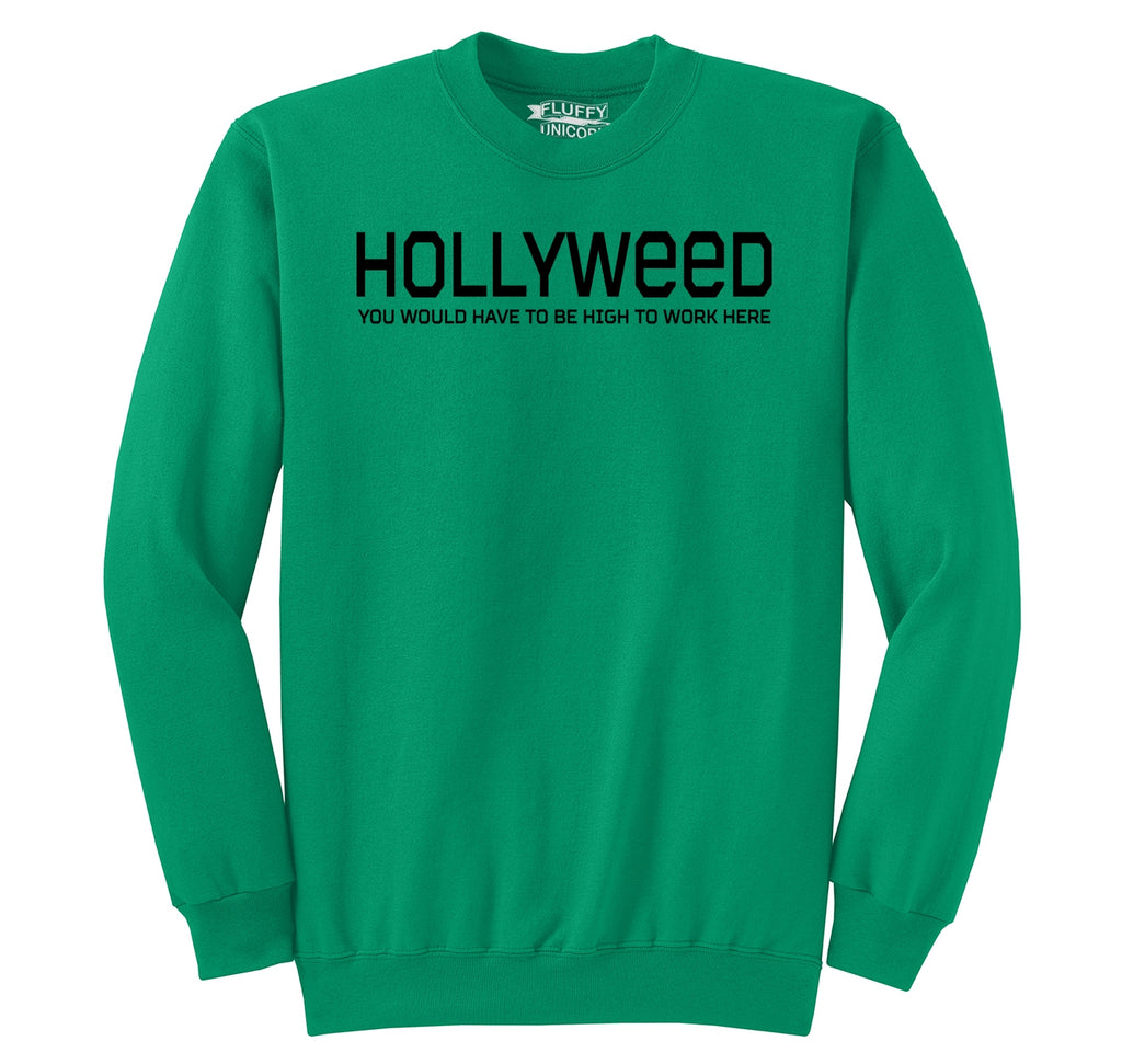 Hollyweed Have To Be High Work Here Funny Hollywood Cali Stoner Weed Gift Tee Crewneck Sweatshirt