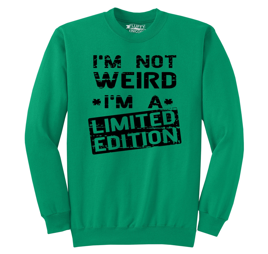 I'm Not Weird I'm Limited Edition Funny Party Tee Crewneck Sweatshirt