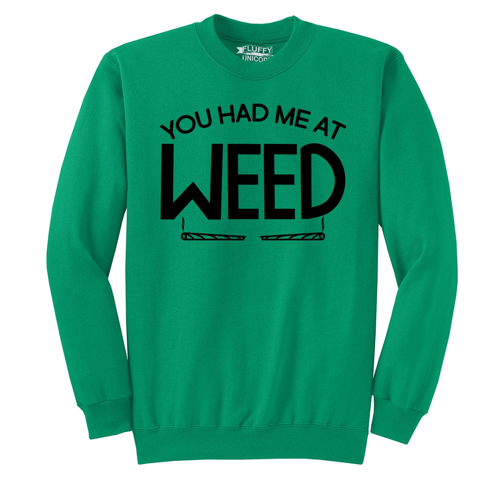 You Had Me At Weed Funny Stoner Tee Crewneck Sweatshirt