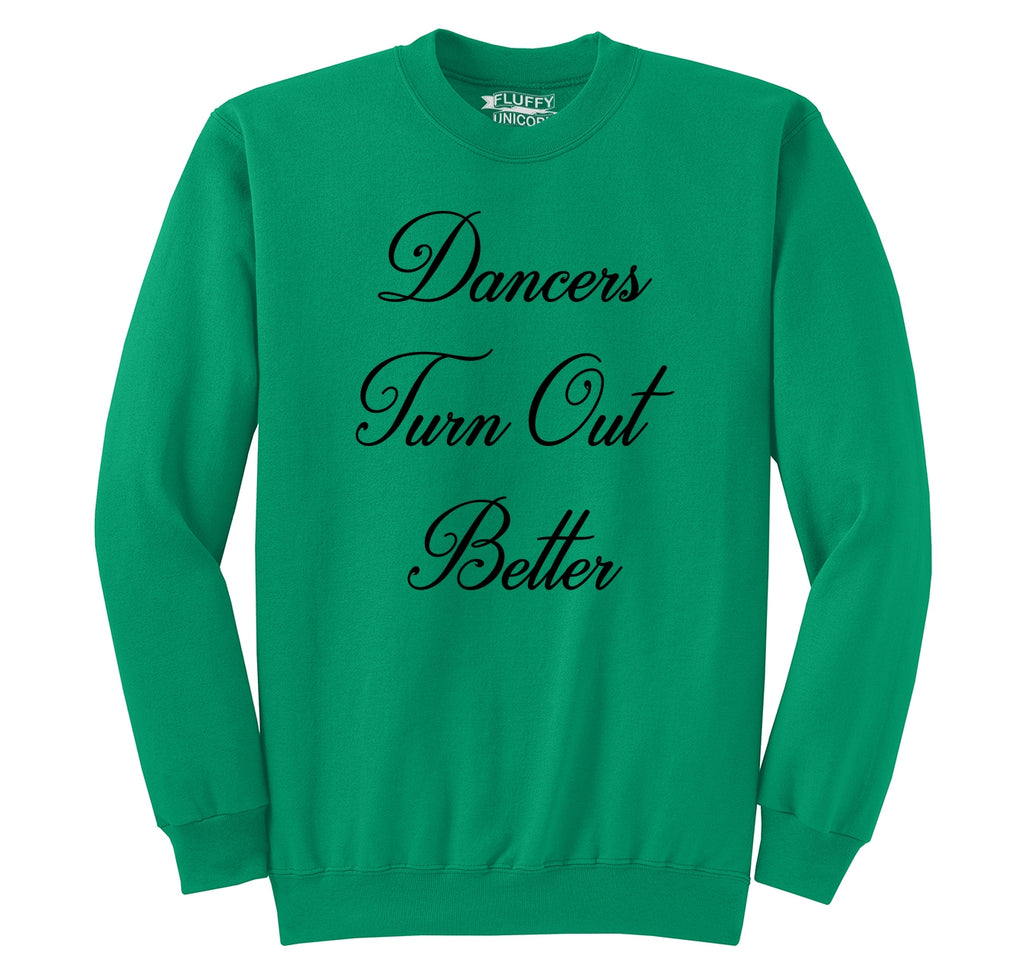 Dancers Turn Out Better Crewneck Sweatshirt