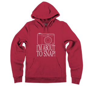 I'm About To Snap Hooded Sweatshirt