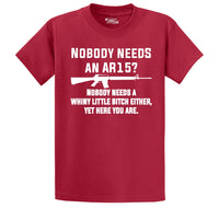Nobody Needs An AR15 Nobody Needs A Whiny Little Bitch Either Yet Here You Are Men's Heavyweight Big & Tall Cotton Tee Shirt