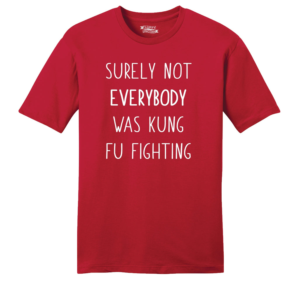 Surely Not Everybody Kung Fu Fighting Mens Ringspun Cotton Tee Shirt