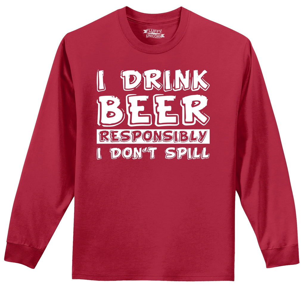 I Drink Beer Responsibly I don't Spill Mens Long Sleeve Tee Shirt