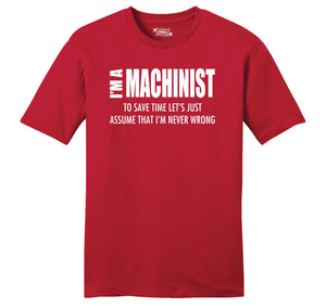 I'm A Machinist Assume I'm Never Wrong Mens Ringspun Cotton Tee Shirt