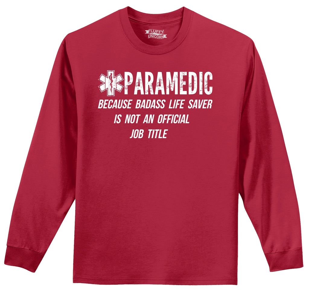 Paramedic Because Badass Life Saver Not Official Job Title Mens Long Sleeve Tee Shirt