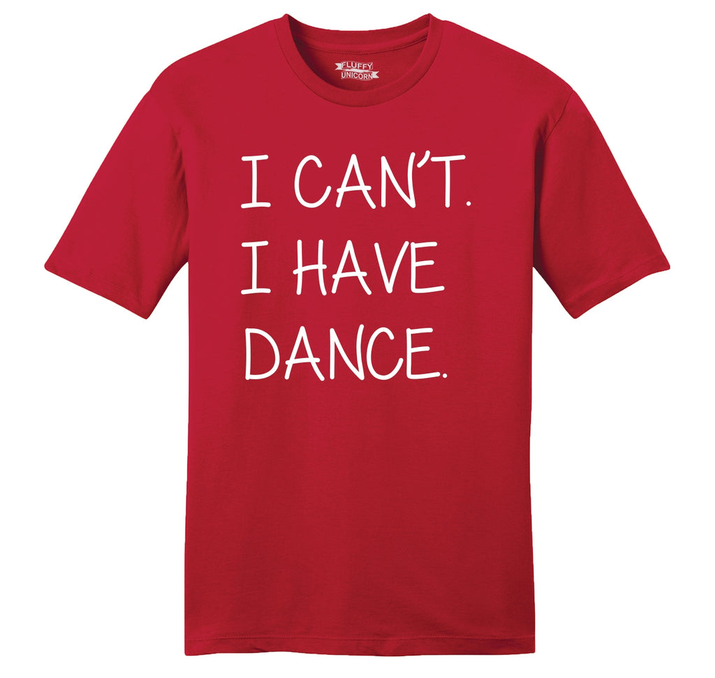 I Can't I Have Dance Mens Ringspun Cotton Tee Shirt