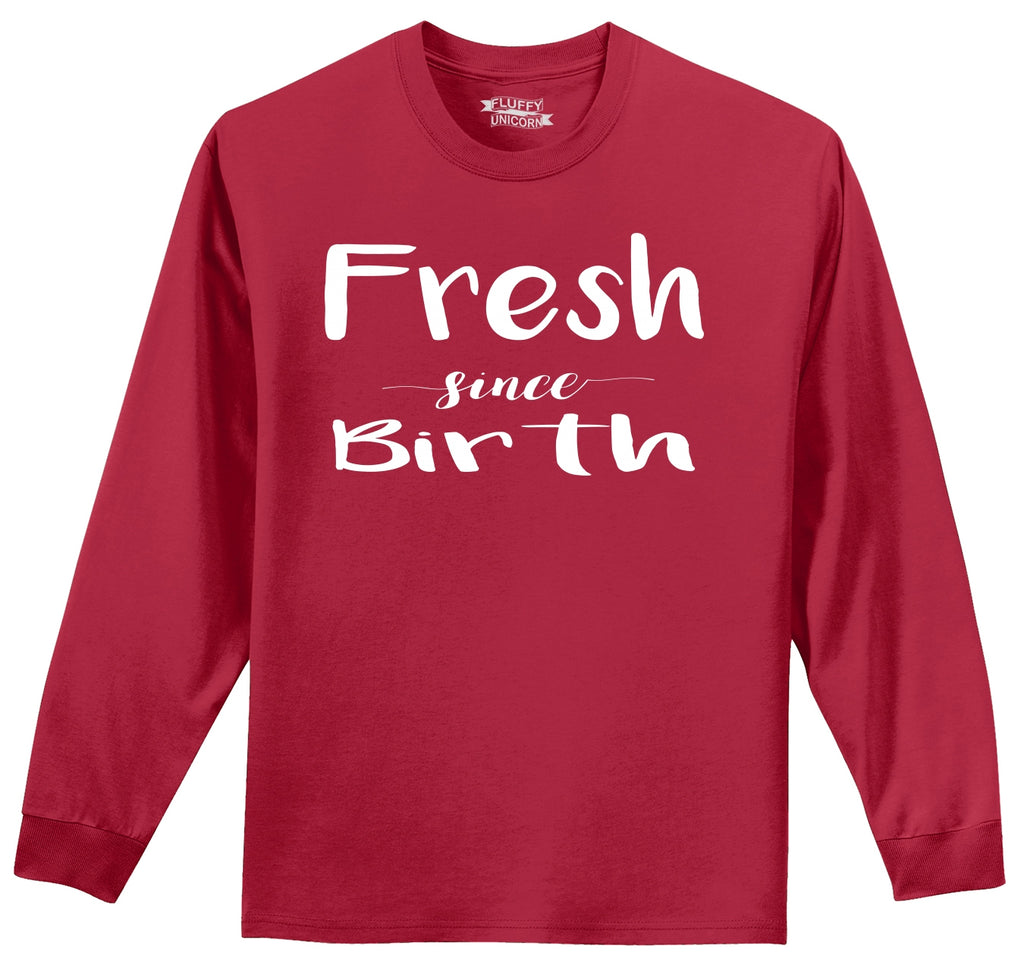 Fresh Since Birth Mens Long Sleeve Tee Shirt
